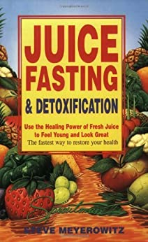 Juice Fasting and Detoxification: Use the Healing Power of Fresh Juice to Feel Young and Look Great par [Meyerowitz, Steve]