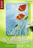 Acrylbilder in Aquarell-Optik: Mit Art Acryl Aqua, Maskierstift und mehr