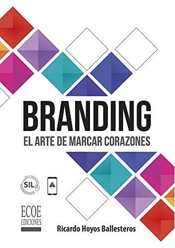 Branding: El arte de marcar corazones por Ricardo Hoyos Ballesteros