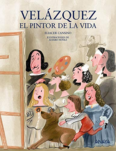 Velázquez, el pintor de la vida (Literatura Infantil (6-11 Años) - Mi Primer Libro) por Eliacer Cansino