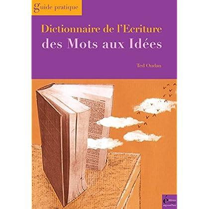 Dictionnaire de l'écriture: Des mots aux idées (Guide pratique)