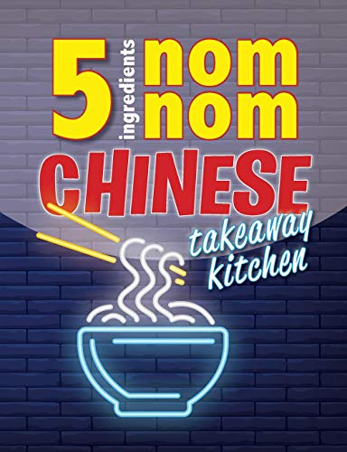 5 Ingredients Nom Nom Chinese Takeaway Kitchen: Your favourite Chinese  takeaway dishes at home  Quick & easy