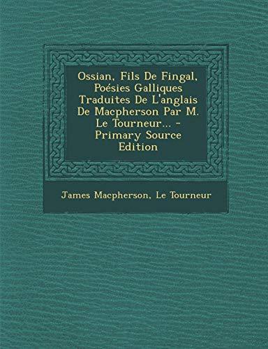 Ossian, Fils de Fingal, Poesies Galliques Traduites de L'Anglais de MacPherson Par M. Le Tourneur... PDF Books