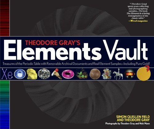 Theodore Gray's Elements Vault: Treasures of the Periodic Table with Removable Archival Documents and Real Element Samples - Including Pure Gold! by Gray, Theodore, Quellen Field, Simon (2011) Hardcover