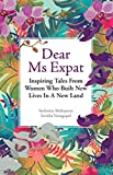 Dear Ms. Expat: Inspiring Tales From Women Who Built New Lives in a New Land