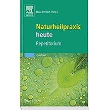 Naturheilpraxis heute Repetitorium: herausgegeben von Elvira Bierbach