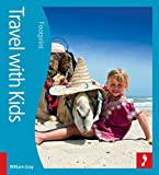 Travel with Kids: The Definitive Guide to Family Holidays Worldwide (Footprint with Kids)