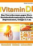 Vitamin D: Das Superhormon gegen Herz-Kreislauferkrankungen, Krebs, Depressionen, Grippe und mehr...[WISSEN KOMPAKT]