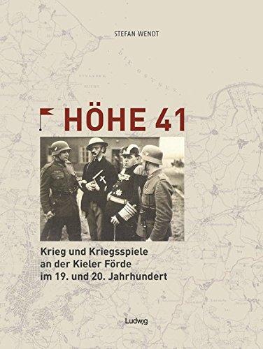 Höhe 41 Krieg und Kriegsspiele an der Kieler Förde im 19. und 20. Jahrhundert