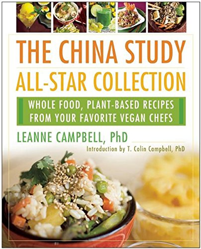 The China Study All-Star Collection: Whole Food, Plant-Based Recipes from Your Favorite Vegan Chefs (China Study Buch)