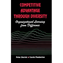 Competitive advantage through diversity: Organizational Learning from Difference by Herriot (2001-08-24)