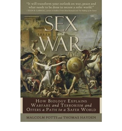 [(Sex and War: How Biology Explains Warfare and Terrorism and Offers a Path to a Safer World)] [Author: Malcolm Potts] published on (June, 2010)