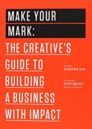 Make Your Mark: The Creative's Guide to Building a Business with Impact (99U Boo