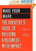 #10: Make Your Mark: The Creative's Guide to Building a Business with Impact (The 99U Book Series 3)