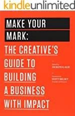 Make Your Mark: The Creative's Guide to Building a Business with Impact (99U Book 3)