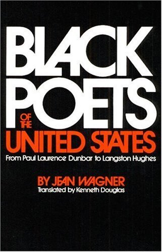 Black Poets of the United States: From Paul Laurence Dunbar to Langston Hughes by Jean Wagner (1973-03-01)