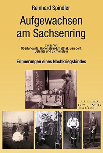 Aufgewachsen am Sachsenring Erinnerungen eines Nachkriegskindes: zwischen Oberlungwitz, Hohenstein-Ernstthal, Gersdorf, Oelsnitz und Lichtenstein