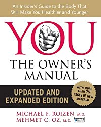 YOU: The Owner's Manual, Updated and Expanded Edition: An Insider's Guide to the Body that Will Make You Healthier and Younger by Mehmet C. Oz (2008-04-29)