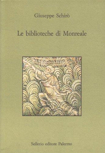 Le biblioteche di Monreale. La Biblioteca del Seminario e la Biblioteca comunale (Museo) por Giuseppe Schirò