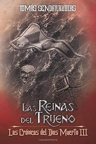 Las Reinas del Trueno: Las Crónicas del Dios Muerto III: Volume 3 por sr Tomás Sendarrubias García