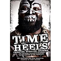 Time Heels: Cheating, Stealing, Spandex and the Most Villainous Moments in the History of Pro Wrestling by Jon Chattman (2014-10-01)