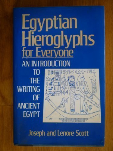 Egyptian Hieroglyphs for Everyone: An Introduction to the Writing of Ancient Egypt by Joseph and Lenore Scott (1993-01-01)
