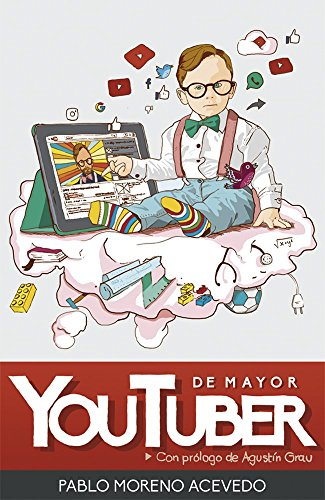 De mayor, youtuber: Descubre los secretos del éxito de YouTube por Pablo Moreno Acevedo