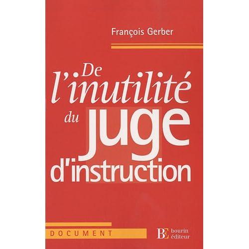 De l'inutilité du juge d'instruction