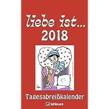 Liebe ist...2018, Tagesabreißkalender 2018 - Liebe ist Kalender, Sprüchekalender, Comic und Humor - 22,3 x 29,7 cm