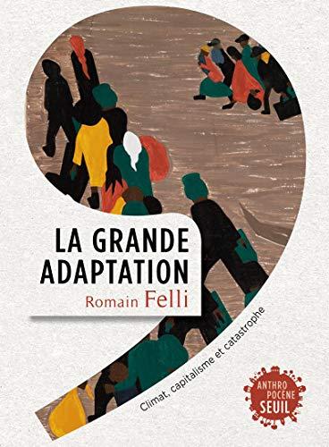 La Grande Adaptation. Climat, capitalisme et catastrophe par Romain Felli