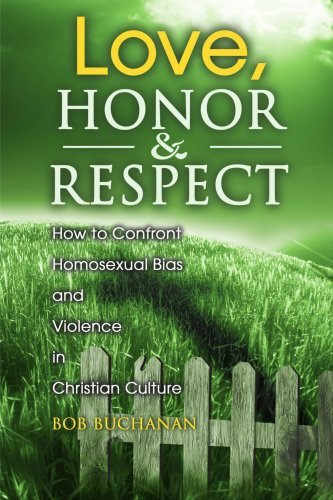 Love, Honor & Respect: How to Confront Homosexual Bias and Violence in Christian Culture by Robert J. Buchanan (September 01,2000)