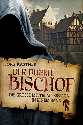 Der dunkle Bischof: Die große Mittelalter-Saga in einem Band