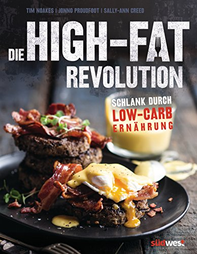 Download Die High-Fat-Revolution: Schlank durch Low-Carb-Ernährung