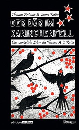 Der Bär im Kaninchenfell: Das unglaubliche Leben des Thomas A. J. Ratia (German Edition)