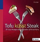 Tofu küsst Steak: 97 Duo-Rezepte für Vegetarier & Fleischfans