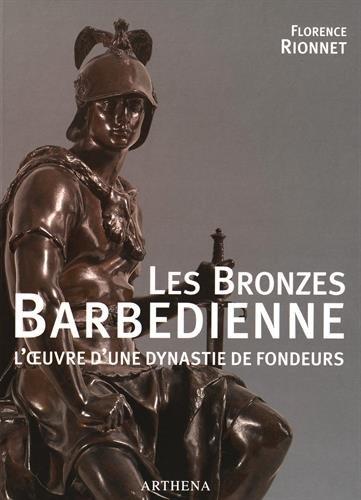 Les Bronzes Barbedienne : L'oeuvre d'une dynastie de fondeurs (1834-1954)