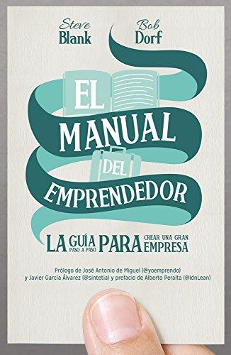 El manual del emprendedor : la guía paso a paso para crear una gran empresa por Steve Blank, Bob Dorf