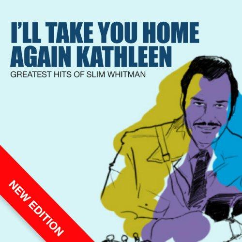 I'll Take You Home Again Kathleen - Greatest Hits Of Slim Whitman (New Edition)