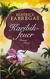'Karibikfeuer: Roman' von Beatrice Fabregas