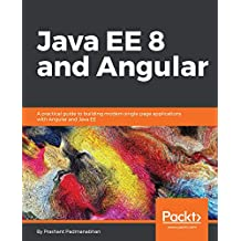 Java EE 8 and Angular: A practical guide to building modern single-page applications with Angular and Java EE (English Edition)