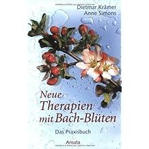 Neue Therapien mit Bach-Blüten: Das Praxisbuch