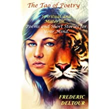 The Tao of Poetry, Spiritual and Material?: Poems and Short Stories  for Your Mind.