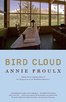 Bird Cloud: A Memoir of Place (English Edition) par [Proulx, Annie]