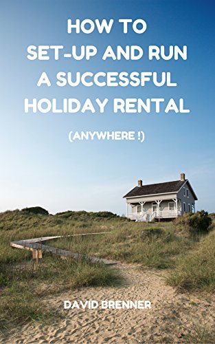 how-to-set-up-and-run-a-successful-holiday-rental-anywhere-the-only-guide-youll-ever-need-for-settin