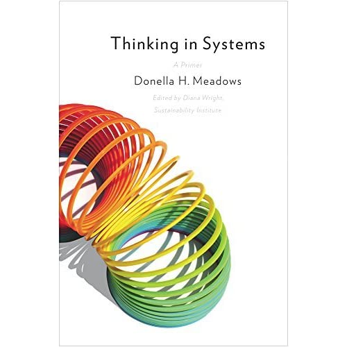 Thinking in Systems: A Primer by Donella H. Meadows(2008-12-03)