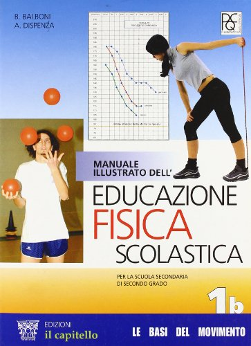 Manuale illustrato dell'educazione fisica scolastica. Vol. 1B. Per le Scuole superiori
