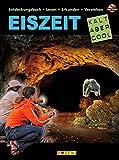 EISZEIT - Kalt aber Cool: Entdeckungsbuch: Lesen - erkunden - verstehen