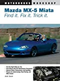 Mazda Miata MX-5 Find It, Fix It, Trick It (Motorbooks Workshop)