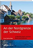 An der Nordgrenze der Schweiz: 28 Wanderungen an Bodensee und Rhein - Franz auf der Mauer