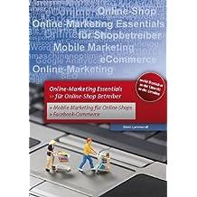 Online Marketing - Essentials für Online Shop Betreiber.: Für Online-Shop Betreiber mit Mobile Marketing und Facebook Marketing von Erwin Lammenett (11. März 2011) Broschiert